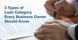 3 Types of Loan Category Every Business Owner Should Know